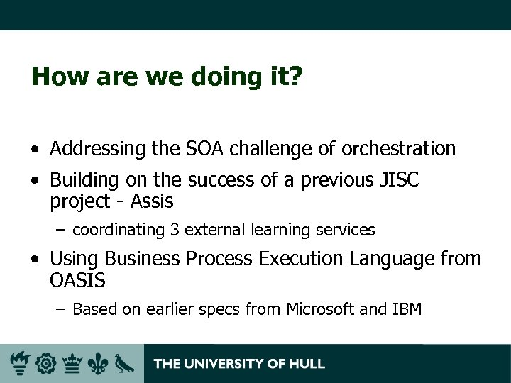 How are we doing it? • Addressing the SOA challenge of orchestration • Building
