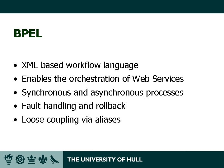 BPEL • XML based workflow language • Enables the orchestration of Web Services •