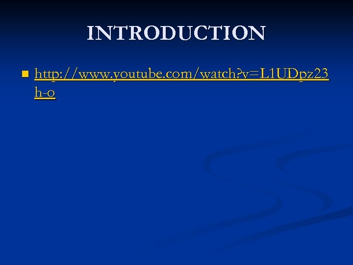 INTRODUCTION n http: //www. youtube. com/watch? v=L 1 UDpz 23 h-o