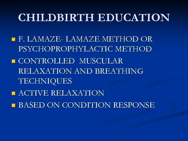 CHILDBIRTH EDUCATION F. LAMAZE- LAMAZE METHOD OR PSYCHOPROPHYLACTIC METHOD n CONTROLLED MUSCULAR RELAXATION AND