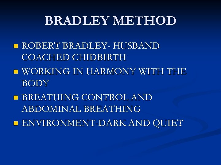 BRADLEY METHOD ROBERT BRADLEY- HUSBAND COACHED CHIDBIRTH n WORKING IN HARMONY WITH THE BODY