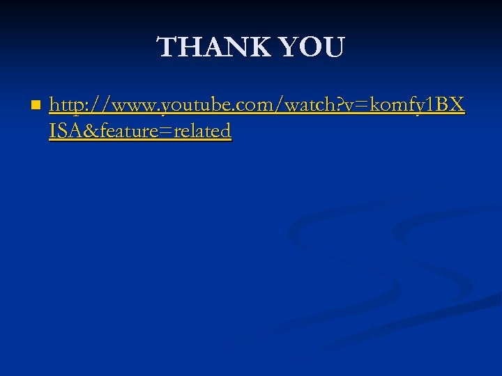 THANK YOU n http: //www. youtube. com/watch? v=komfy 1 BX ISA&feature=related