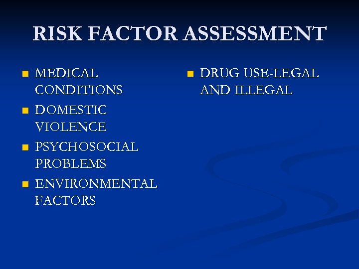 RISK FACTOR ASSESSMENT n n MEDICAL CONDITIONS DOMESTIC VIOLENCE PSYCHOSOCIAL PROBLEMS ENVIRONMENTAL FACTORS n