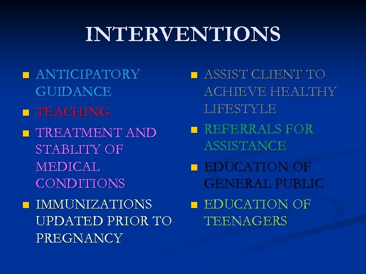 INTERVENTIONS n n ANTICIPATORY GUIDANCE TEACHING TREATMENT AND STABLITY OF MEDICAL CONDITIONS IMMUNIZATIONS UPDATED