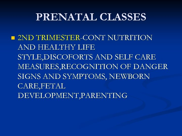 PRENATAL CLASSES n 2 ND TRIMESTER-CONT NUTRITION AND HEALTHY LIFE STYLE, DISCOFORTS AND SELF