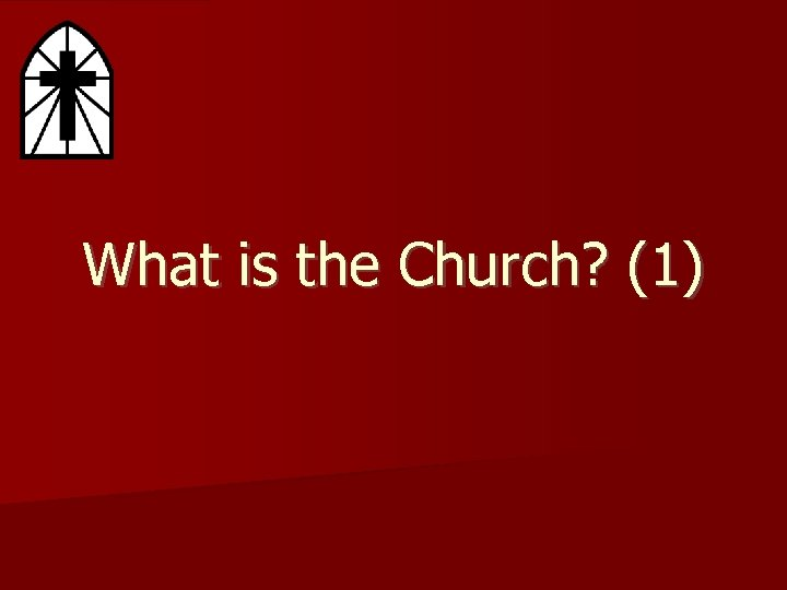 What is the Church? (1)