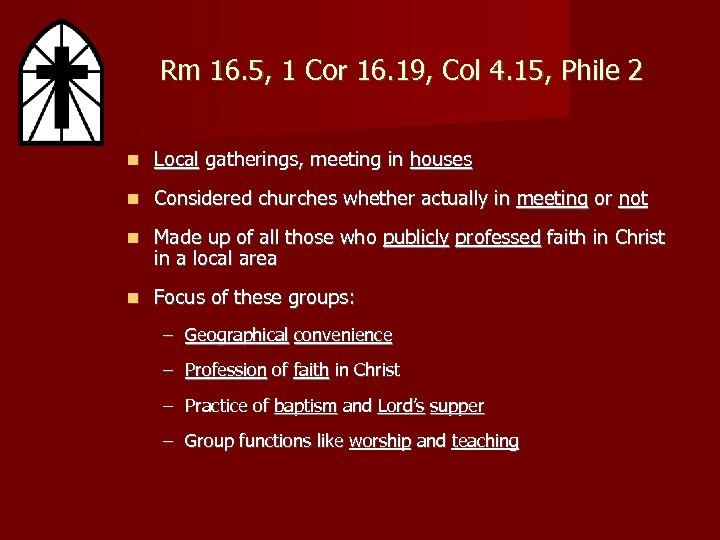 Rm 16. 5, 1 Cor 16. 19, Col 4. 15, Phile 2 Local gatherings,
