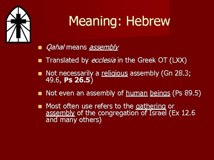 Meaning: Hebrew Qahal means assembly Translated by ecclesia in the Greek OT (LXX) Not