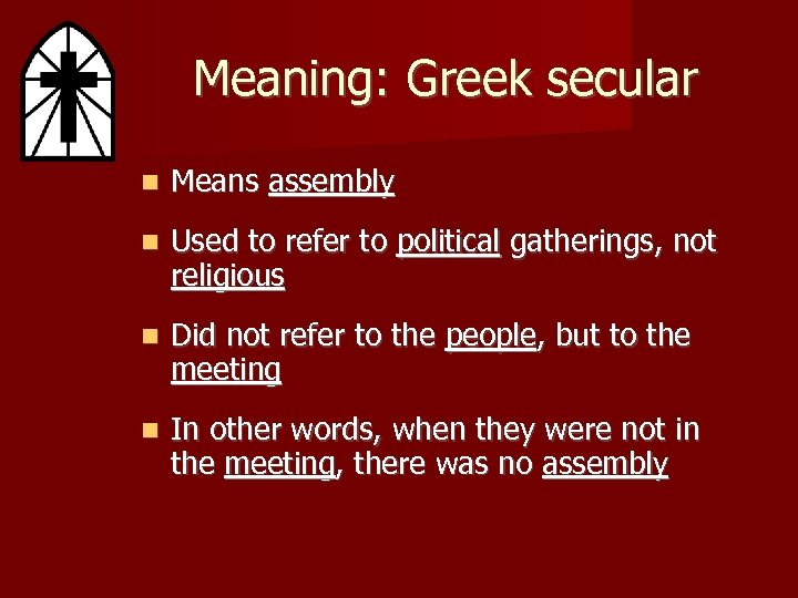 Meaning: Greek secular Means assembly Used to refer to political gatherings, not religious Did