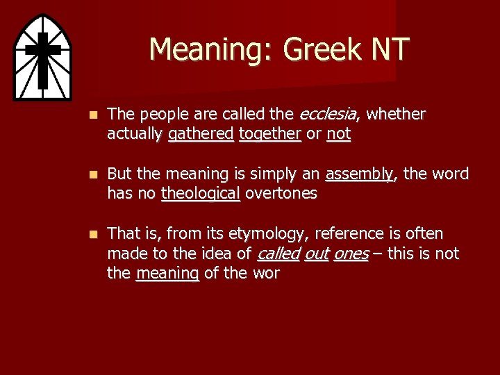 Meaning: Greek NT The people are called the ecclesia, whether actually gathered together or