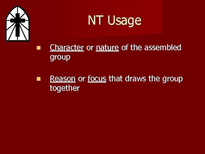 NT Usage Character or nature of the assembled group Reason or focus that draws