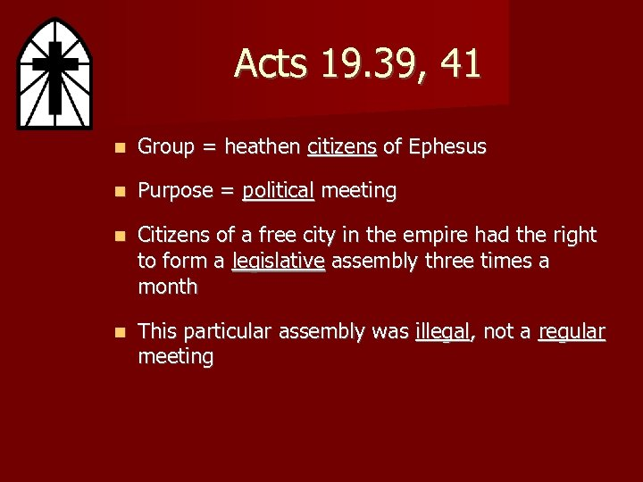 Acts 19. 39, 41 Group = heathen citizens of Ephesus Purpose = political meeting