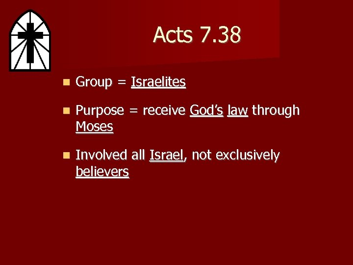 Acts 7. 38 Group = Israelites Purpose = receive God's law through Moses Involved