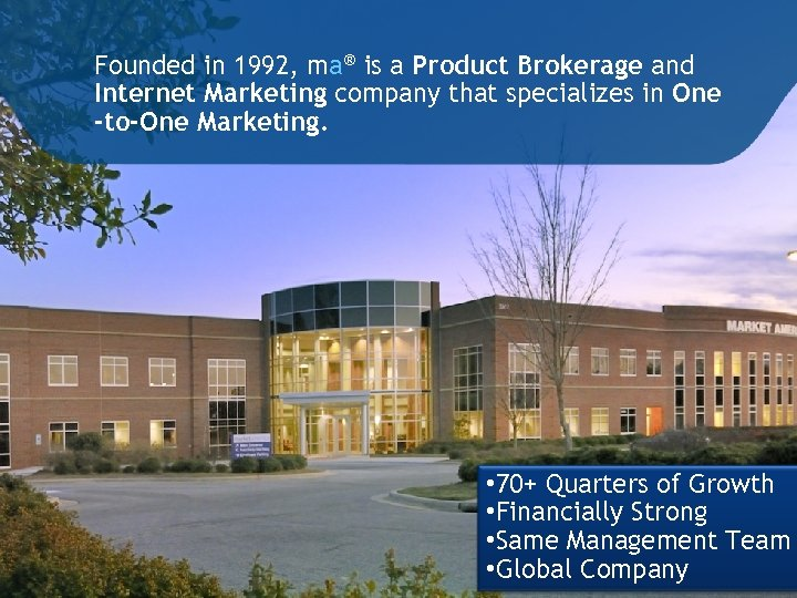 Founded in 1992, ma® is a Product Brokerage and Internet Marketing company that specializes