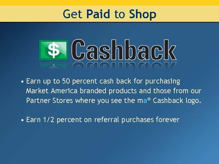 Get Paid to Shop • Earn up to 50 percent cash back for purchasing