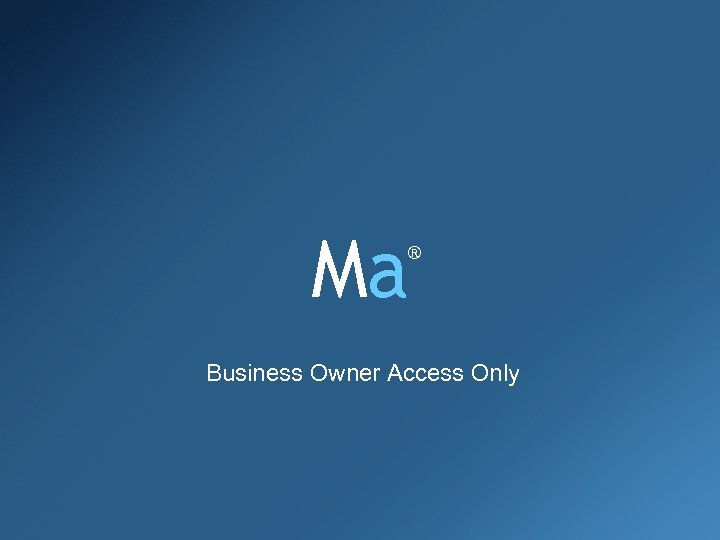 Ma ® Business Owner Access Only
