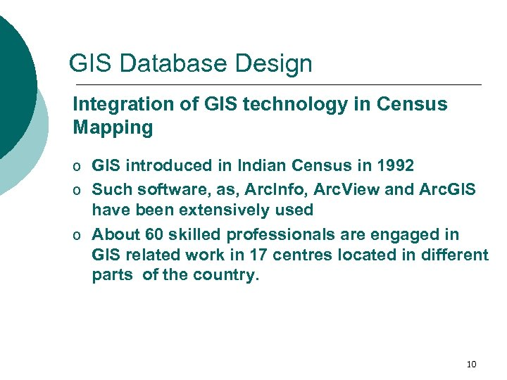 GIS Database Design Integration of GIS technology in Census Mapping o GIS introduced in