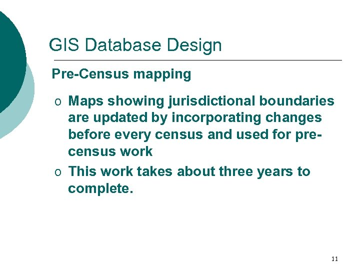 GIS Database Design Pre-Census mapping o Maps showing jurisdictional boundaries are updated by incorporating
