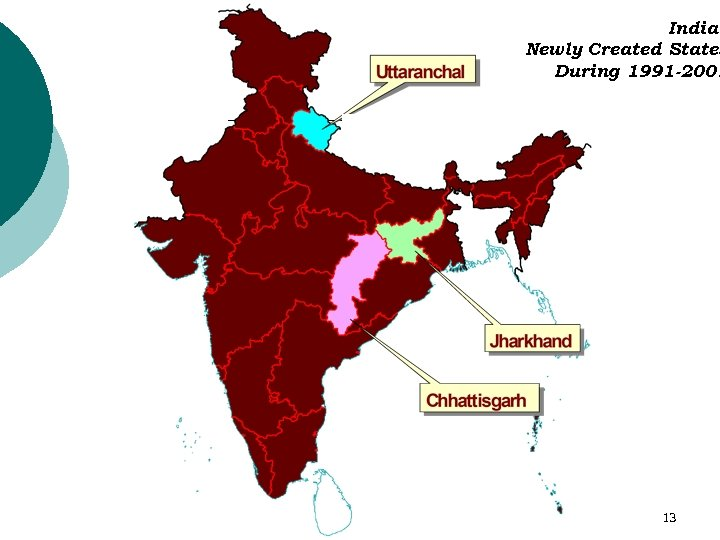 India Newly Created States During 1991 -2001 13