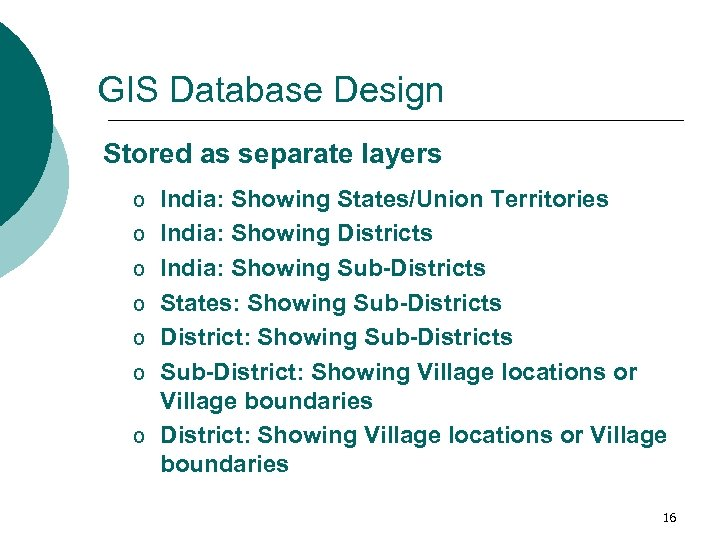 GIS Database Design Stored as separate layers o India: Showing States/Union Territories o India: