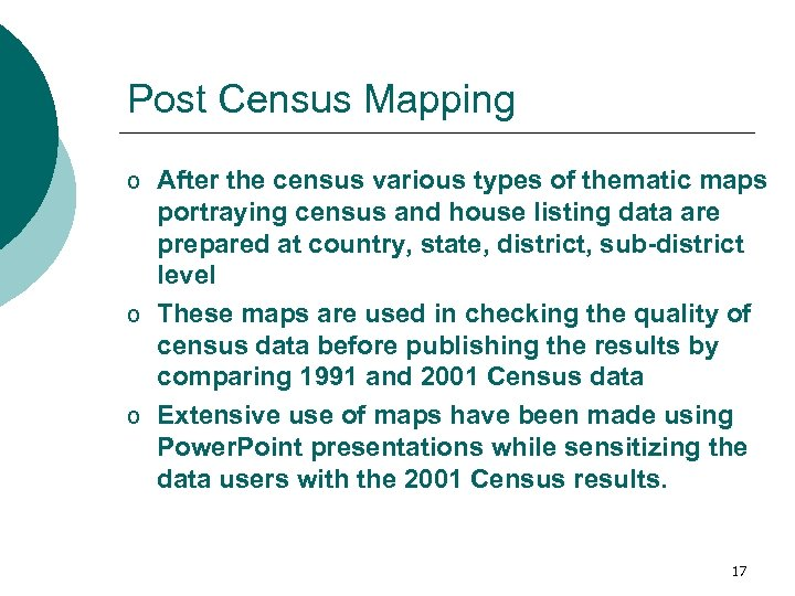 Post Census Mapping o After the census various types of thematic maps portraying census