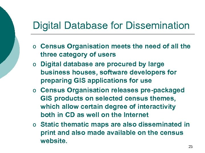 Digital Database for Dissemination o Census Organisation meets the need of all the three