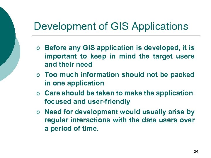 Development of GIS Applications o Before any GIS application is developed, it is important