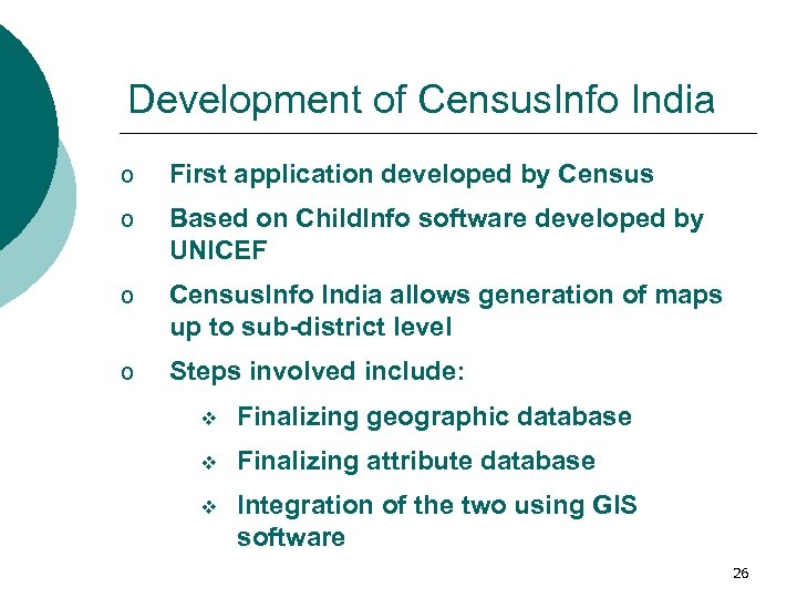 Development of Census. Info India o First application developed by Census o Based on