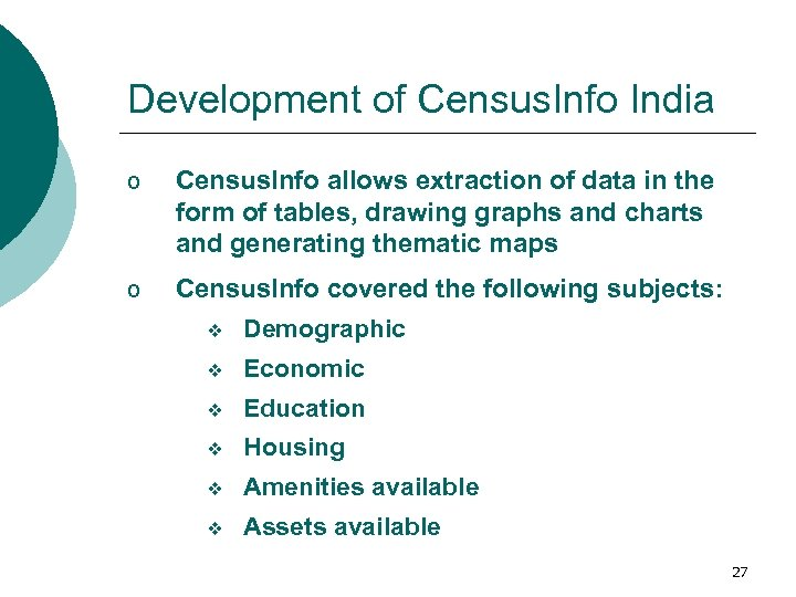 Development of Census. Info India o Census. Info allows extraction of data in the