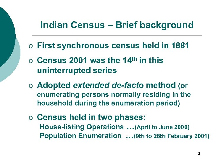 Indian Census – Brief background o First synchronous census held in 1881 o Census