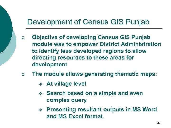 Development of Census GIS Punjab o Objective of developing Census GIS Punjab module was