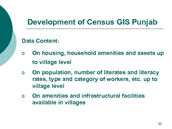Development of Census GIS Punjab Data Content: o On housing, household amenities and assets