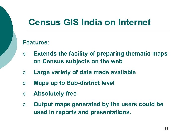 Census GIS India on Internet Features: o Extends the facility of preparing thematic maps