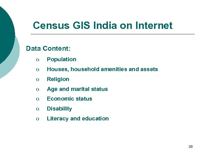 Census GIS India on Internet Data Content: o Population o Houses, household amenities and