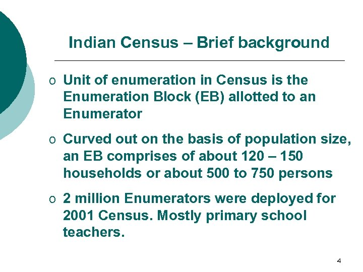 Indian Census – Brief background o Unit of enumeration in Census is the Enumeration