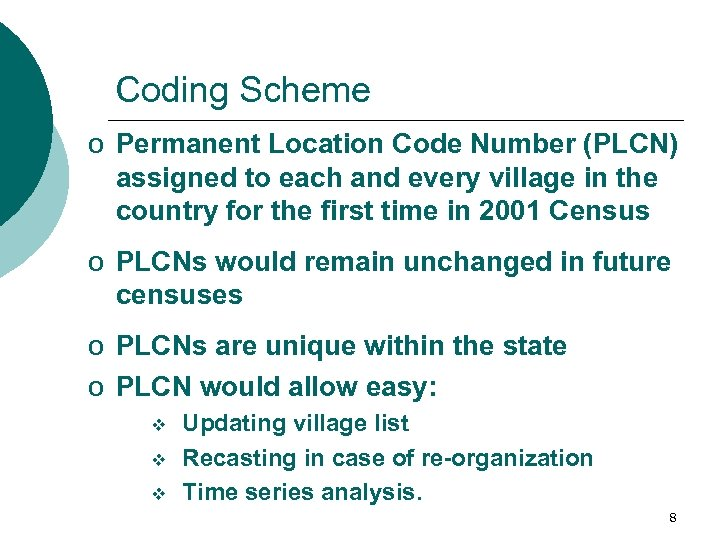 Coding Scheme o Permanent Location Code Number (PLCN) assigned to each and every village