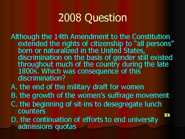 2008 Question Although the 14 th Amendment to the Constitution extended the rights of