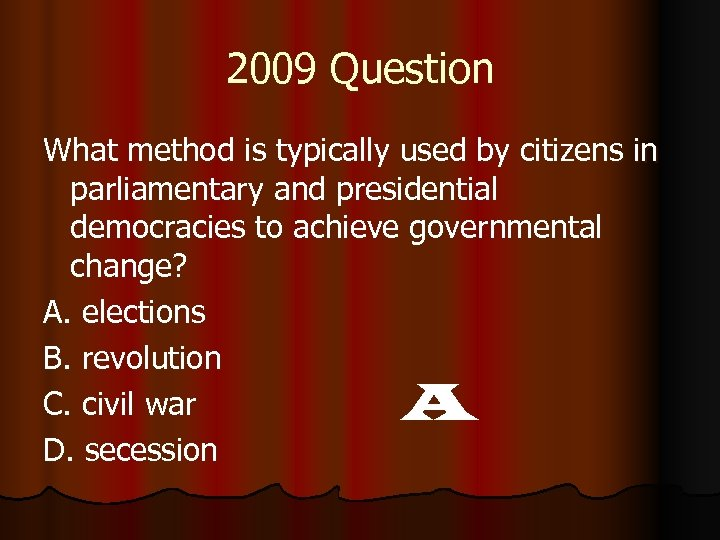 2009 Question What method is typically used by citizens in parliamentary and presidential democracies