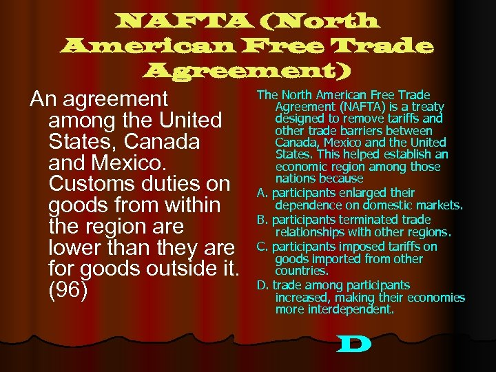 NAFTA (North American Free Trade Agreement) An agreement among the United States, Canada and