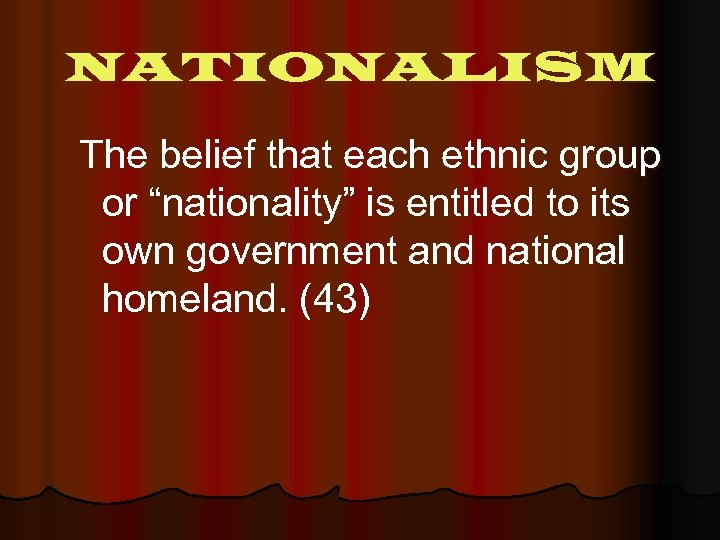 """NATIONALISM The belief that each ethnic group or """"nationality"""" is entitled to its own"""