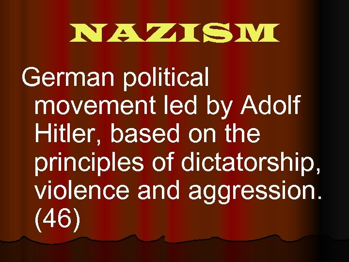 NAZISM German political movement led by Adolf Hitler, based on the principles of dictatorship,