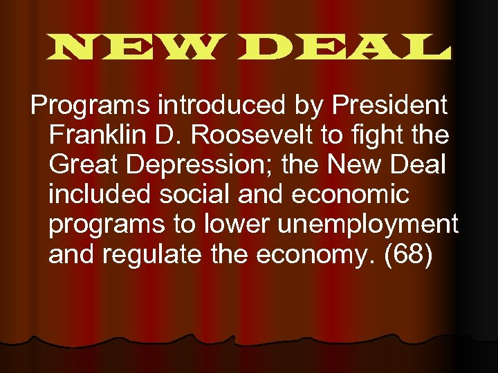 NEW DEAL Programs introduced by President Franklin D. Roosevelt to fight the Great Depression;