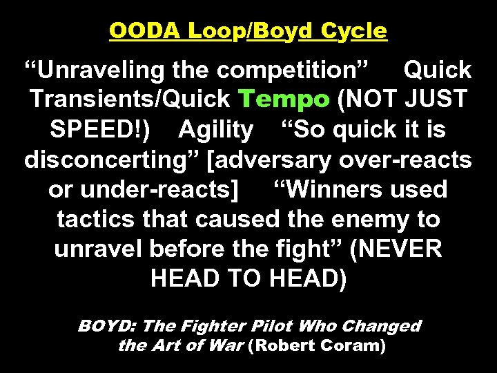"""OODA Loop/Boyd Cycle """"Unraveling the competition"""" Quick Transients/Quick Tempo (NOT JUST SPEED!) Agility """"So"""