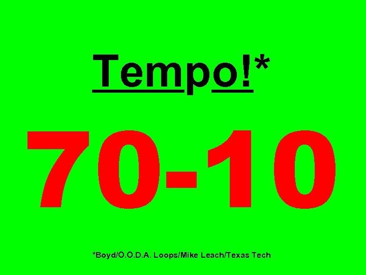 Tempo!* 70 -10 *Boyd/O. O. D. A. Loops/Mike Leach/Texas Tech