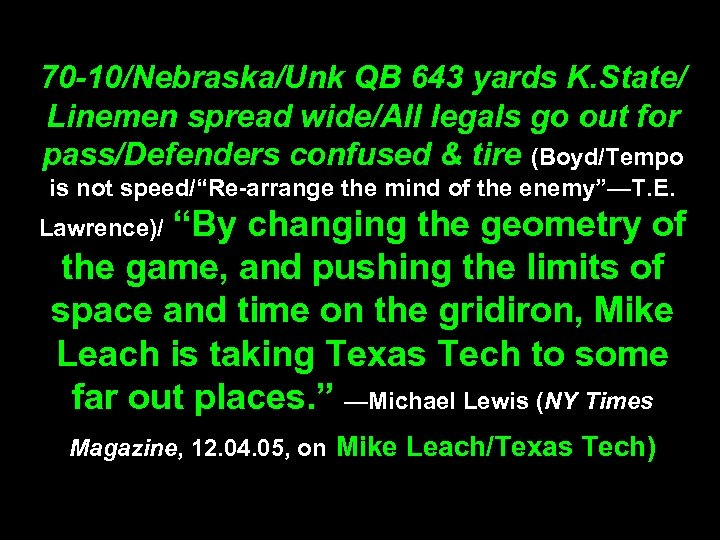 70 -10/Nebraska/Unk QB 643 yards K. State/ Linemen spread wide/All legals go out for