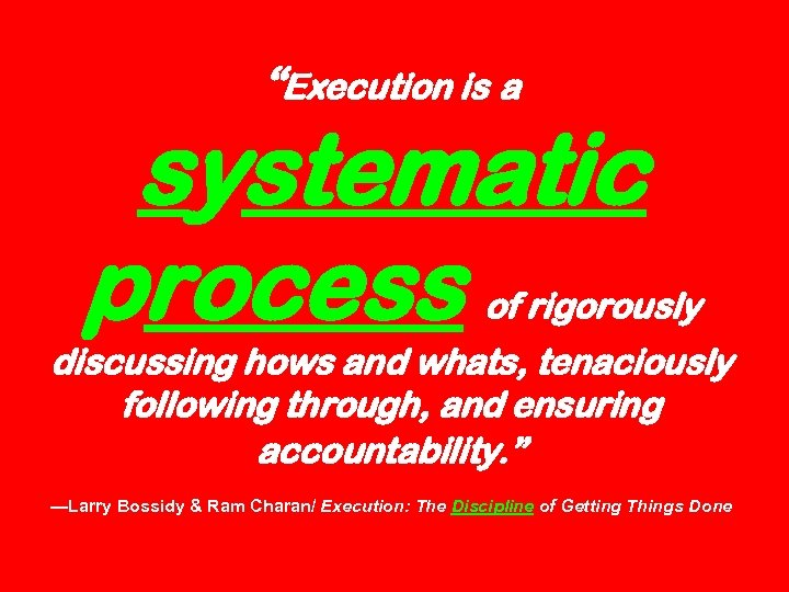 """""""Execution is a systematic process of rigorously discussing hows and whats, tenaciously following through,"""