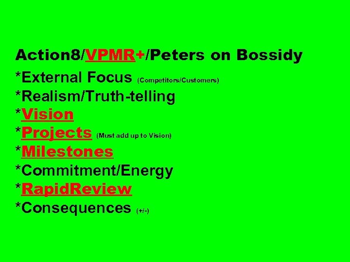 Action 8/VPMR+/Peters on Bossidy *External Focus (Competitors/Customers) *Realism/Truth-telling *Vision *Projects (Must add up to