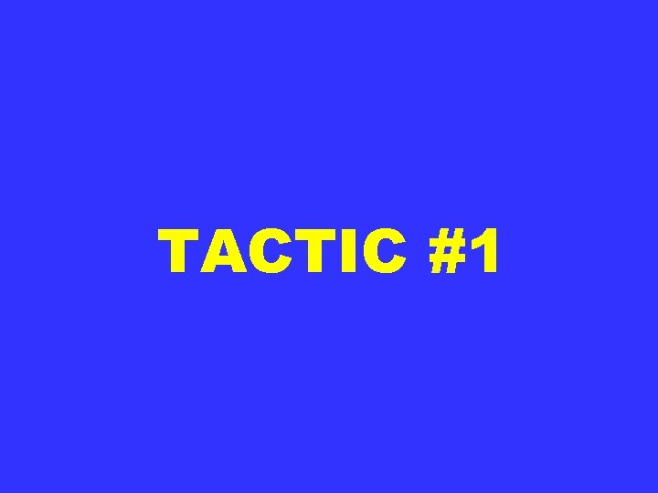 TACTIC #1