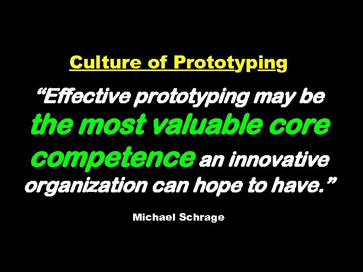 """Culture of Prototyping """"Effective prototyping may be the most valuable core competence an innovative"""