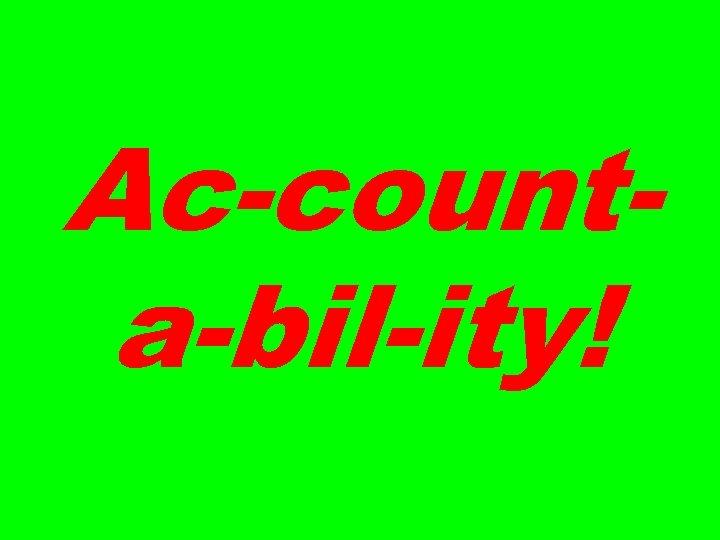 Ac-counta-bil-ity!